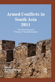 Armed Conflicts in South Asia 2011 - The Promise and Threat of Transformation ebook by D. Suba Chandran, P. R. Chari
