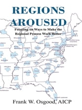 Regions Aroused - Focusing on Ways to Make the Regional Process Work Better ebook by Frank W. Osgood