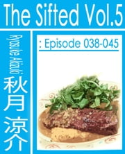 The Sifted Vol.5 - Episode 038-045 (Jp) 電子書籍 by 秋月涼介