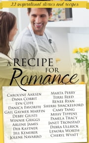 A Recipe for Romance - A collection of 22 inspirational stories and recipes ebook by Lenora Worth,Debra Ullrick,Dana Corbit