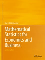 Mathematical Statistics for Economics and Business ebook by Ron C. Mittelhammer
