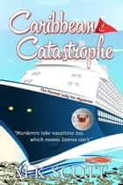 Caribbean Catastrophe: A Cozy Mystery with Recipes ebook by M K Scott