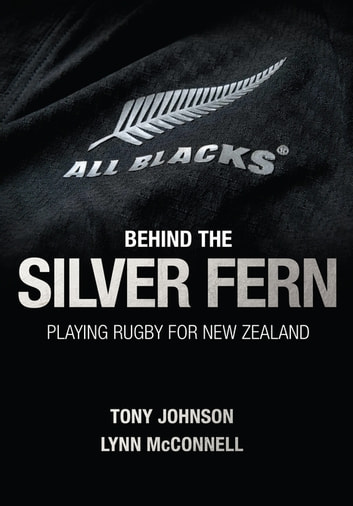 Behind the Silver Fern - Playing Rugby for New Zealand ebook by Tony Johnson,Lynn McConnell