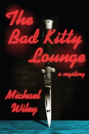 The Bad Kitty Lounge ebook by Michael Wiley