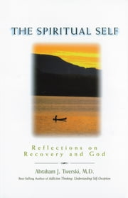 The Spiritual Self - Reflections on Recovery and God ebook by Abraham J Twerski, M.D.