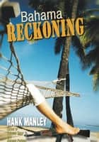 Bahama Reckoning ebook by Hank Manley