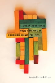 Urban Aboriginal Policy Making in Canadian Municipalities ebook by Evelyn J. Peters