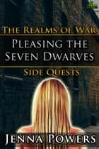 Pleasing the Seven Dwarves ebook by Jenna Powers