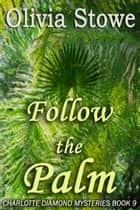 Follow the Palm - Charlotte Diamond Mysteries 9 ebook by Olivia Stowe