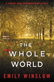 The Whole World - A Keene and Frohmann Mystery ebook by Emily Winslow