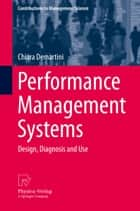 Performance Management Systems - Design, Diagnosis and Use ebook by Chiara Demartini