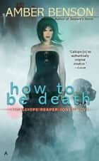 How to be Death ebook by Amber Benson