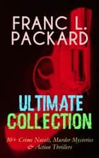 FRANC L. PACKARD Ultimate Collection: 30+ Crime Novels, Murder Mysteries & Action Thrillers - The Adventures of Jimmie Dale, The White Moll, The Miracle Man, The Beloved Traitor, The Sin That Was His, The Wire Devils, Pawned, Doors of the Night, The Four Stragglers, The Red Ledger… ebook by Frank L. Packard