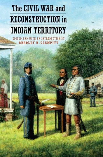The Civil War and Reconstruction in Indian Territory ebook by