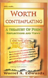 Worth contemplating - A treasury of poems reflections and views ebook by Worrel A. Edwards