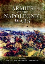 Armies of the Napoleonic Wars ebook by Fremont-Barnes, Gregory