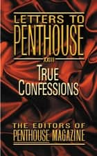Letters to Penthouse XXIII - True Confessions ebook by Penthouse International