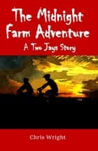 The Midnight Farm Adventure ebook by Chris Wright