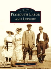 Plymouth Labor and Leisure ebook by James W. Baker