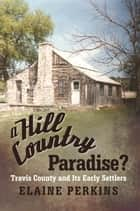 A Hill Country Paradise? ebook by Elaine Perkins