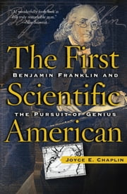 The First Scientific American - Benjamin Franklin and the Pursuit of Genius ebook by Joyce Chaplin