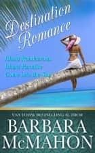 Destination Romance - Box Set ebook by Barbara McMahon