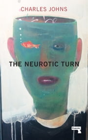 The Neurotic Turn ebook by Charles Johns