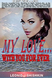 My Love... with you for ever - My Love. priceless ebook by Leonid Shishkin, Svetlana Martinovskaya