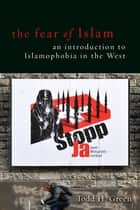 The Fear of Islam - An Introduction to Islamophobia in the West ebook by Todd H. Green