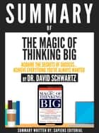 Summary Of The Magic Of Thinking Big: Acquire The Secrets Of Success... Achieve Everything You've Always Wanted, By Dr. David Schwartz ebook by Sapiens Editorial, Sapiens Editorial