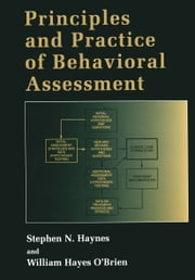 Principles and Practice of Behavioral Assessment ebook by Stephen N. Haynes,William Hayes O'Brien