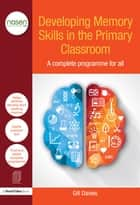 Developing Memory Skills in the Primary Classroom - A complete programme for all ebook by Gill Davies