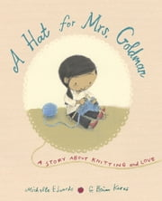 A Hat for Mrs. Goldman - A Story About Knitting and Love ebook by Michelle Edwards,G. Brian Karas