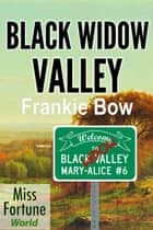 Black Widow Valley - Miss Fortune World: The Mary-Alice Files, #6 ebook by Frankie Bow