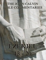 John Calvin's Commentaries On Ezekiel 13- 20 - Extended Annotated Edition ebook by John Calvin,John King