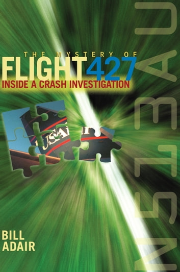 The Mystery of Flight 427 - Inside a Crash Investigation ebook by Bill Adair