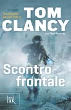 Scontro frontale - Una missione per Jack Ryan jr ebook by Mark Greaney, Tom Clancy