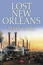 Lost New Orleans ebook by Mary Cable