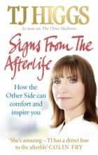 Signs From The Afterlife - How the Other Side can comfort and inspire you ebook by TJ Higgs