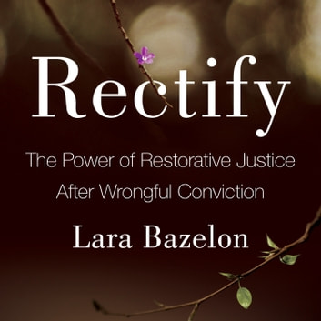 Rectify - The Power of Restorative Justice After Wrongful Conviction audiobook by Lara Bazelon