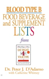 Blood Type B Food, Beverage and Supplemental Lists ebook by Peter J. D'Adamo