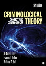 Criminological Theory - Context and Consequences ebook by Professor J. (James) Robert Lilly,Dr. Francis T. Cullen,Professor Richard A. Ball