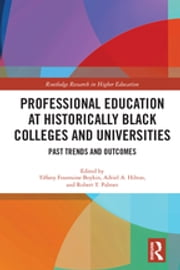 Professional Education at Historically Black Colleges and Universities - Past Trends and Future Outcomes ebook by Tiffany Fountaine Boykin, Adriel A. Hilton, Robert T. Palmer