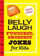 Belly Laugh Funniest, Grossest Jokes for Kids - 350 Hilarious Jokes! ebook by Sky Pony Press
