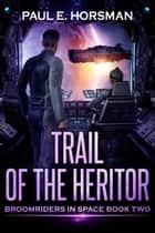 Trail of the Heritor ebook by Paul E. Horsman