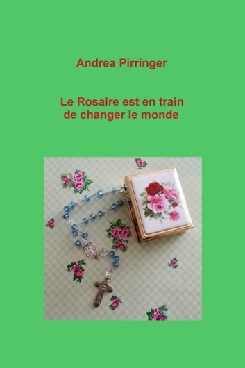 Le Rosaire est en train de changer le monde ebook by Andrea Pirringer