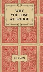 Why You Lose at Bridge ebook by S.J. Simon