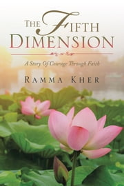 The Fifth Dimension - A Story of Courage Through Faith ebook by Ramma Kher