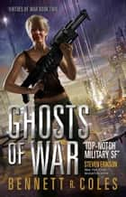 Virtues of War: Ghosts of War ebook by Bennett R. Coles