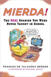 Mierda! - The Real Spanish You Were Never Taught in School ebook by Frances de Talavera Berger, Michael Heath